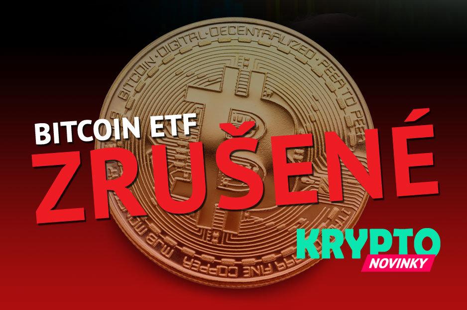 Bitcoin ETF zrušené